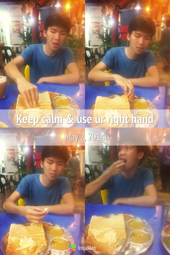 Yeah - thanks to Khairul, now we know how to use the right hand for Indian foods :)